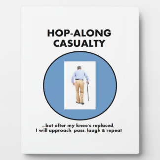 Hop-along Casualty - wait till my Knee Replacement Plaque