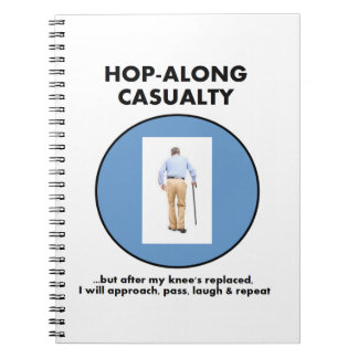 Hop-along Casualty - wait till my Knee Replacement Spiral Notebook