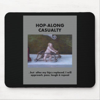 Hopalong Casualty until hip's replacement Mouse Pad