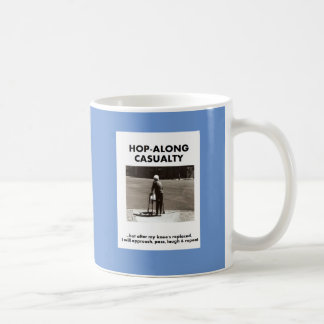 Hopalong Casualty until knee's replacement Coffee Mug