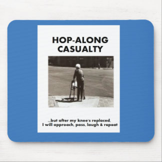 Hopalong Casualty until knee's replacement Mouse Pad
