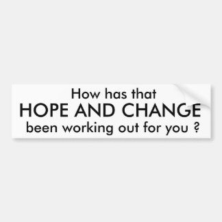 HOPE AND CHANGE, So how has that, been working ... Bumper Sticker