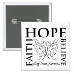 Hope Believe Faith - Lung Cancer Pinback Buttons