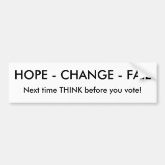 HOPE - CHANGE - FAIL, Next time THINK before yo... Bumper Sticker