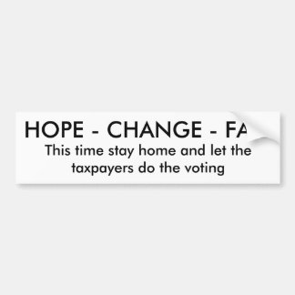 HOPE - CHANGE - FAIL, This time stay home and l... Bumper Sticker