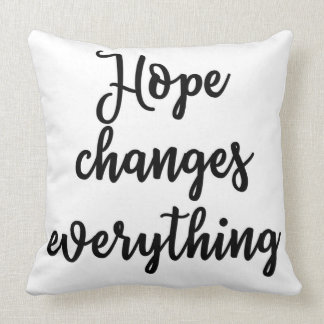 Hope changes everything Pillow