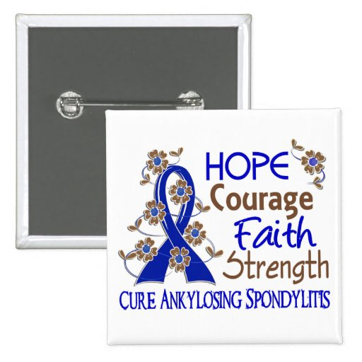 Hope Courage Faith Strength 3 Ankylosing Spondylit Buttons