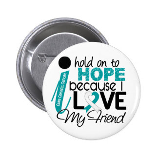 Hope For My Friend Cervical Cancer Pinback Buttons
