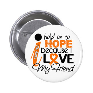 Hope For My Friend Multiple Sclerosis MS Pinback Button