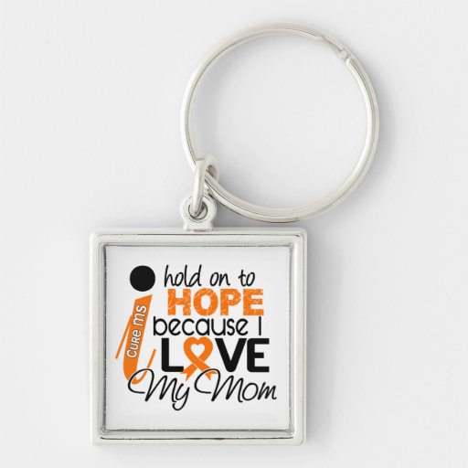 Hope For My Mom Multiple Sclerosis MS Keychains