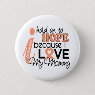 Hope For My Mommy Uterine Cancer Pinback Button