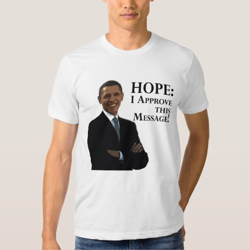 Hope: I Approve This Message! Obama T-Shirt