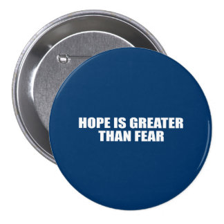 HOPE IS GREATER THAN FEAR BUTTON