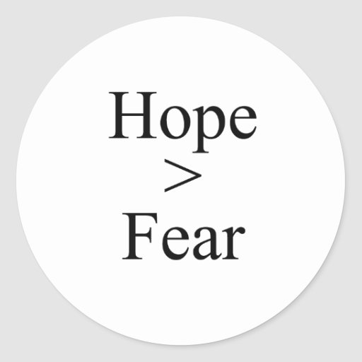 Hope is greater than fear classic round sticker