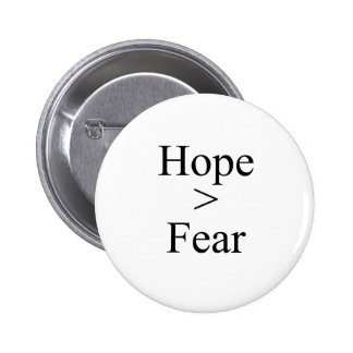 Hope is greater than fear T-shirt Pinback Buttons