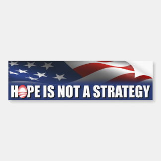 Hope is not a strategy - Anti Obama Bumper Stickers