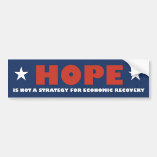 Hope is not a strategy for Economic Recovery Car Bumper Sticker