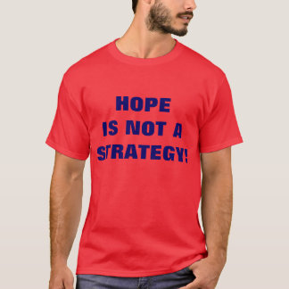 HOPE IS NOT A STRATEGY! T-Shirt