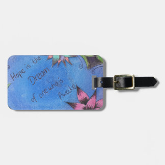 Hope is the dream of one who is alive travel bag tag