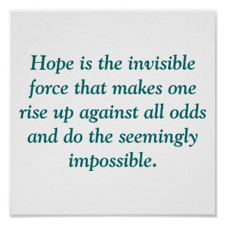 Hope is the invisible force that makes one rise... posters