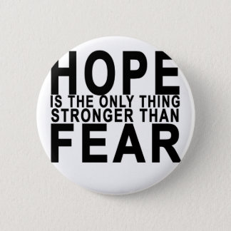 HOPE IS THE ONLY THING STRONGER THAN  FEAR . PINBACK BUTTON