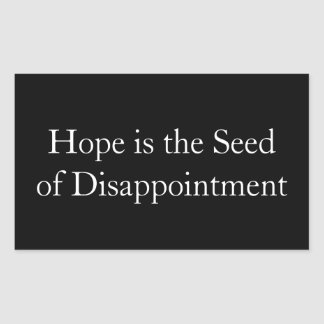 Hope is the Seed  of Disappointment Sticker