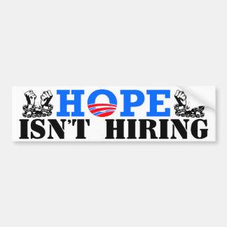 Hope Isn't Hiring! Car Bumper Sticker