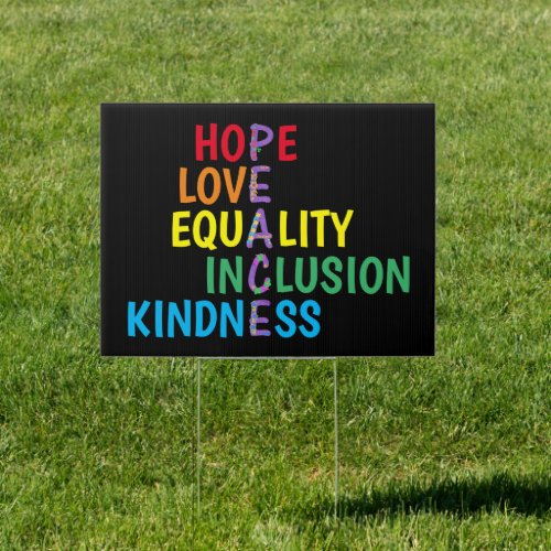 Hope,Love,Equality,Inclusion,Kindness,Peace Yard Sign