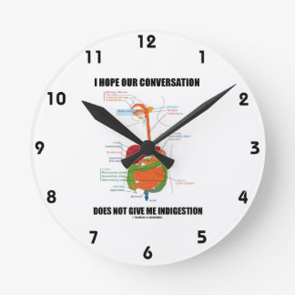 Hope Our Conversation Does Not Give Me Indigestion Round Clock
