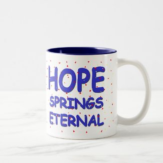Hope Springs Eternal Mug
