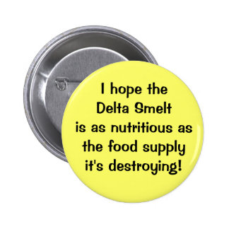 Hope the Delta Smelt is nutritious Pinback Buttons