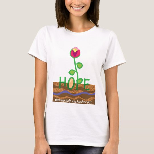 Hope - when we help eachother out T-Shirt