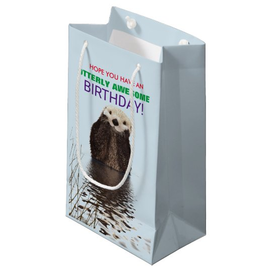 Hope You Have An Otterly Awesome Birthday Small Gift Bag