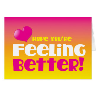 Hope you re feeling better get well card