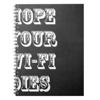 Hope Your Wi-Fi Dies Notebook