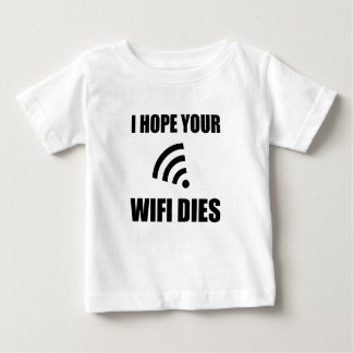 Hope Your Wifi Dies Baby T-Shirt