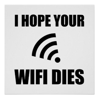 Hope Your Wifi Dies Poster