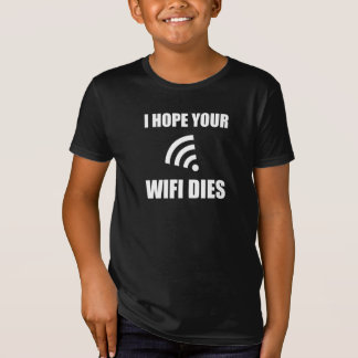 Hope Your Wifi Dies T-Shirt