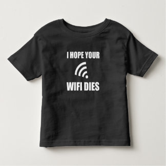 Hope Your Wifi Dies Toddler T-shirt