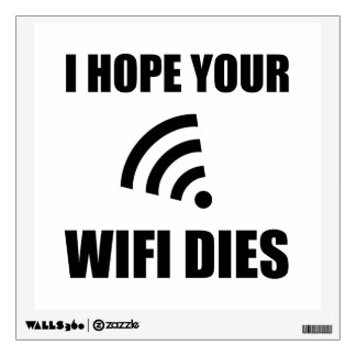 Hope Your Wifi Dies Wall Sticker