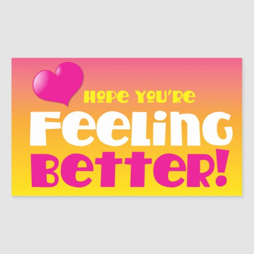 Hope you're feeling better! get well rectangular stickers