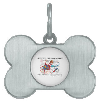 Hopefully Our Conversation Will Strike A Nerve Pet ID Tag