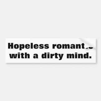 Hopeless romantic with a dirty mind. bumper sticker