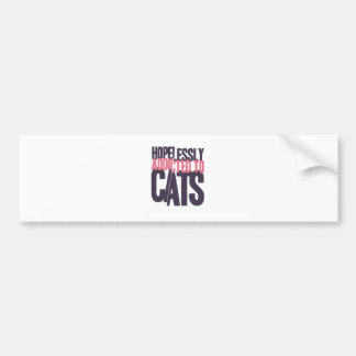 Hopelessly Addicted to Cats Bumper Sticker