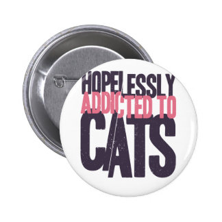 Hopelessly Addicted to Cats Pinback Button