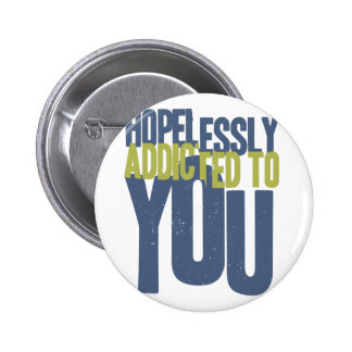 Hopelessly Addicted to You Button