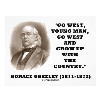 Horace Greeley Go West Young Man Go West Full Color Flyer