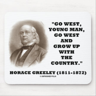 Horace Greeley Go West Young Man Go West Mouse Pad