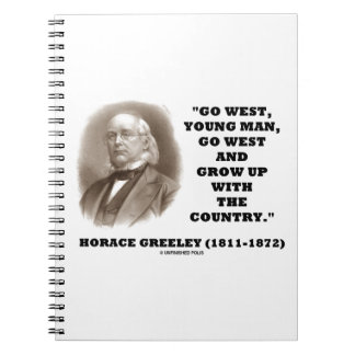 Horace Greeley Go West Young Man Go West Notebook
