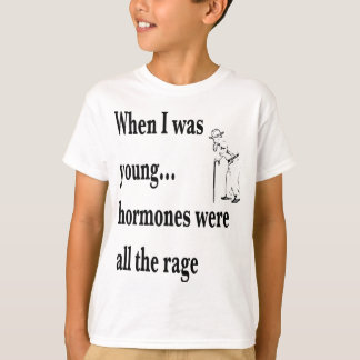 Hormones were all the rage T-Shirt